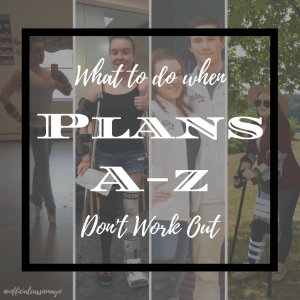What to do whenPlans A, B, C- Z
